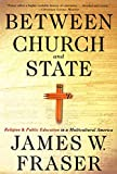 Fraser, James W.: Between Church and State: Religion and Public Education in a Multicultural America