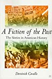 Cavallo, Dominick: A Fiction of the Past: The Sixties in American History