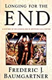 Baumgartner, Frederic J.: Longing for the End: A History of Millennialism in Western Civilization