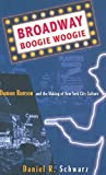 Schwarz, Daniel R.: Broadway Boogie Woogie: Damon Runyon and the Making of New York City Culture