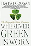 Coogan, Tim Pat: Wherever Green Is Worn: The Story of the Irish Diaspora