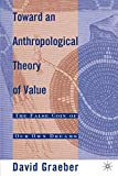 Graeber, David: Toward an Anthropological Theory of Value: The False Coin of Our Own Dreams