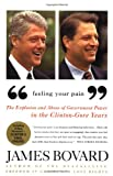 Bovard, James: Feeling Your Pain: The Explosion and Abuse of Government Power in the Clinton-Gore Years