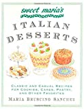 Sanchez, Maria Bruscino: Sweet Maria's Italian Desserts : Classic and Casual Recipes for Cookies, Cakes, Pastry and Other Favorites