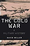 Miller, David: The Cold War: A Military History