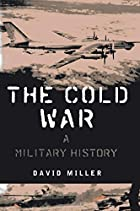 The Cold War: A Military History by David…