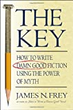 Frey, James N.: The Key: How to Write Damn Good Fiction Using the Power of Myth