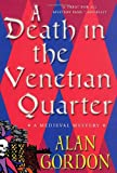 Gordon, Alan: A Death in the Venetian Quarter : A Medieval Mystery