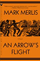 An Arrow's Flight: A Novel by Mark Merlis