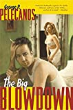 Pelecanos, George P.: The Big Blowdown