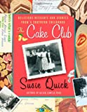 Quick, Susie: The Cake Club: Delicious Desserts and Stories from a Southern Childhood