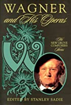 Wagner and His Operas (New Grove Composers…