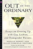 Noelle Howey: Out of the Ordinary: Essays on Growing Up with Gay, Lesbian, and Transgender Parents