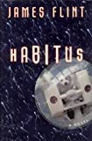 James Flint: Habitus: A Novel