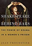 Trounstine, Jean: Shakespeare Behind Bars : The Power of Drama in a Women&#39;s Prison