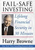 Harry Browne: Fail-Safe Investing : Lifelong Financial Security in 30 Minutes