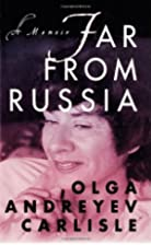 Far from Russia: A Memoir by Olga Andreyev…