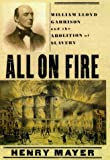Mayer, Henry: All on Fire: William Lloyd Garrison and the Abolition of Slavery