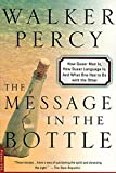 Percy, Walker: The Message in the Bottle: How Queer Man Is, How Queer Language Is, and What One Has to Do with the Other