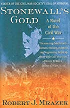 Stonewall's Gold: A Novel of the Civil War…