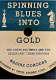 Nadine Cohodas: Spinning Blues into Gold: The Chess Brothers and the Legendary Chess Records