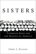 Sisters: Catholic Nuns and the Making of…