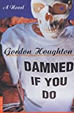 Houghton, Gordon: Damned If You Do