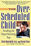 Rosenfeld, Alvin: The Over-Scheduled Child: Avoiding the Hyper-Parenting Trap