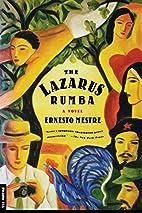 The Lazarus Rumba: A Novel by Ernesto Mestre