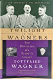 Wagner, Gottfried: Twilight of the Wagners: The Unveiling of a Family's Legacy