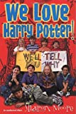 Moore, Sharon A.: We Love Harry Potter! : We'll Tell You Why