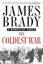 The Coldest War: A Memoir of Korea by James…