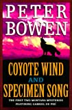 Bowen, Peter: Coyote Wind and Specimen Song: The First Two Montana Mysteries Featuring Gabriel Du Pre