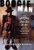 Charles Shaar Murray: Boogie Man: The Adventures of John Lee Hooker in the American Twentieth Century