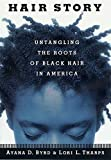 Byrd, Ayana: Hair Story : Untangling the Roots of Black Hair in America