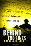 Miller, Russell: Behind the Lines : The Oral History of Special Operations in World War II