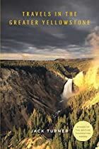 Travels in the Greater Yellowstone by Jack…