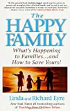 Eyre, Linda: The Happy Family: Restoring the 11 Essential Elements That Make Families Work