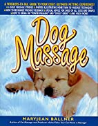 Dog Massage: A Whiskers-to-Tail Guide to…