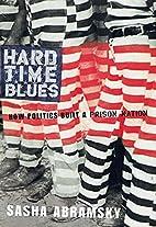 Hard Time Blues: How Politics Built a Prison…