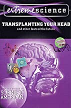Extreme Science: Transplanting Your Head:…