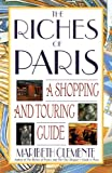 Clemente, Maribeth: The Riches of Paris : A Shopping and Touring Guide
