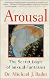 Dr. Michael J. Bader: Arousal: The Secret Logic of Sexual Fantasies