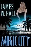 Hall, James W.: Magic City: A Novel
