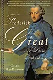 MacDonogh, Giles: Frederick the Great: A Life in Deed and Letters