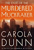 Dunn, Carola: The Case of the Murdered Muckraker (Daisy Dalrymple Mysteries, No. 10)