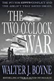 Boyne, Walter J.: The Two O'Clock War : The 1973 Yom Kippur Conflict and the Airlift That Saved Israel