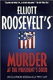 Roosevelt, Elliott: Murder at the President's Door: An Eleanor Roosevelt Mystery (Eleanor Roosevelt Mysteries)