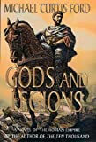 Michael Curtis Ford: Gods and Legions : A Novel of the Roman Empire