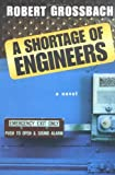 Grossbach, Robert: A Shortage of Engineers : A Novel